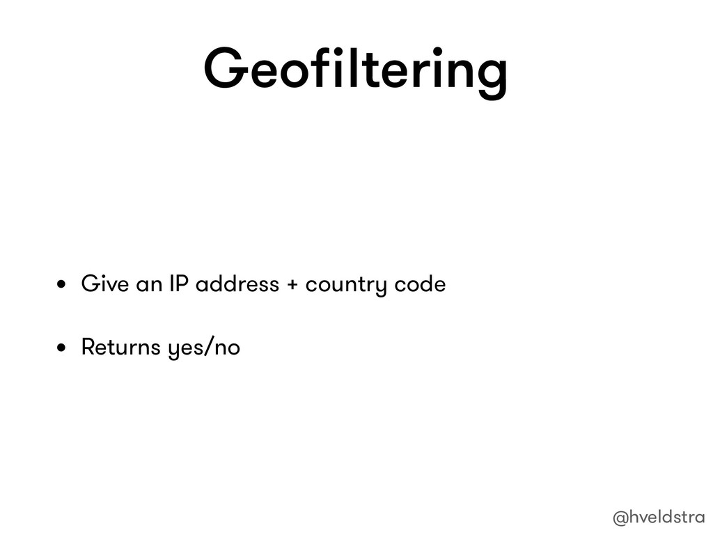 Geofiltering • Give an IP address + country code...