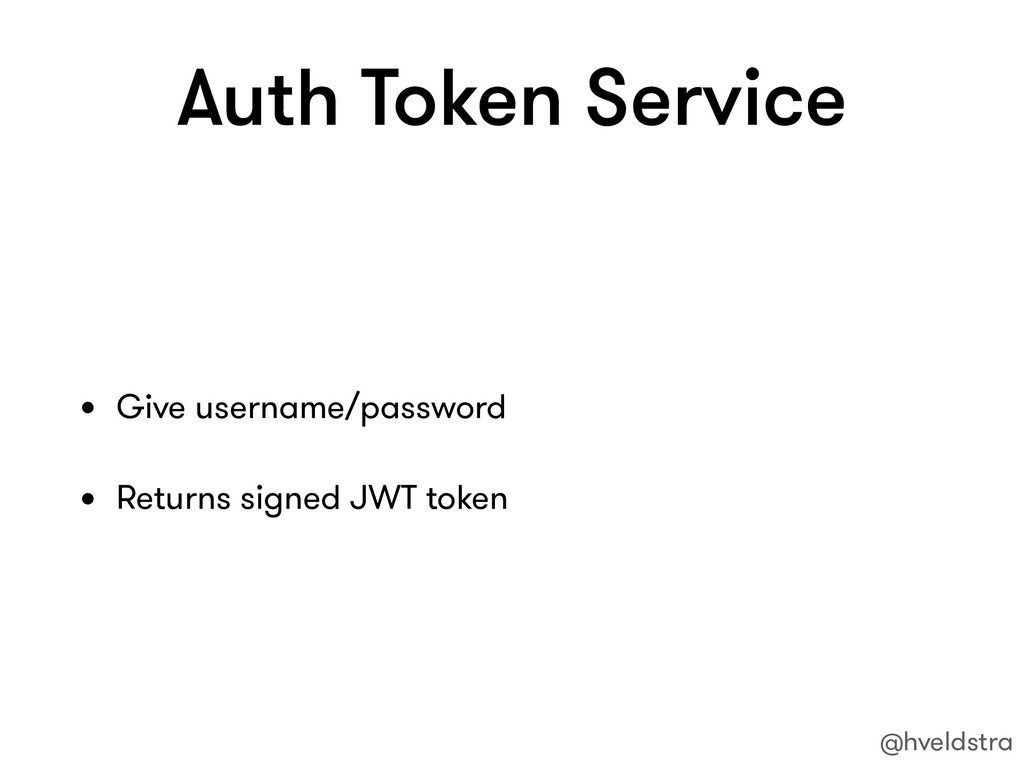 Auth Token Service • Give username/password • R...