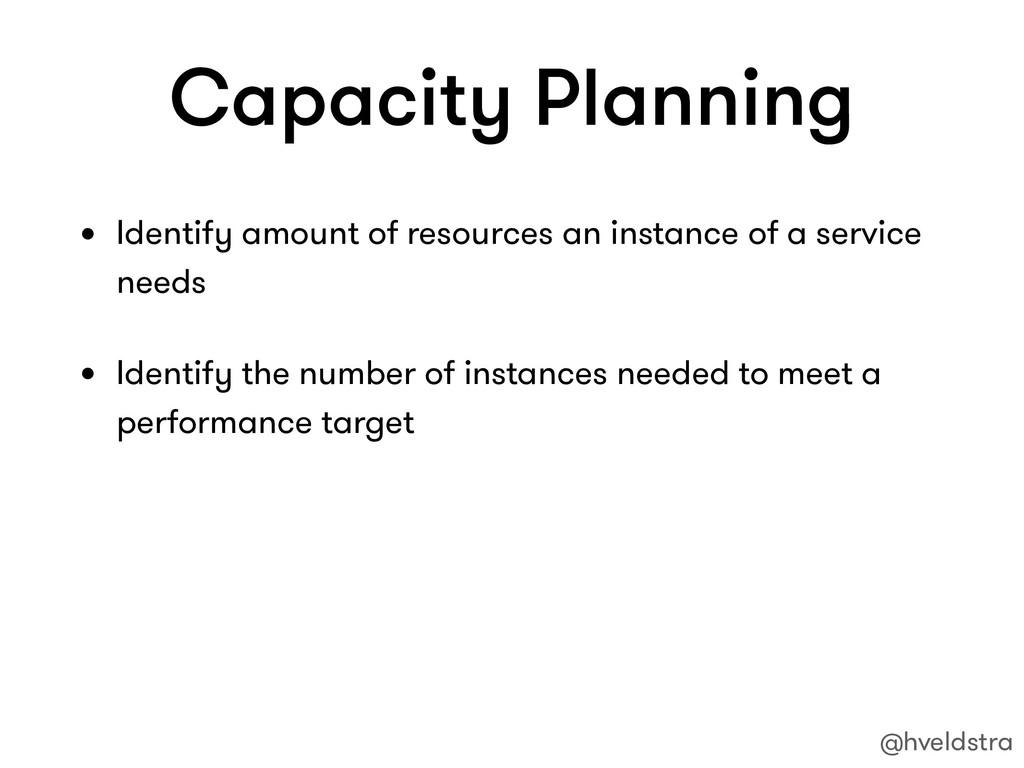 Capacity Planning • Identify amount of resource...