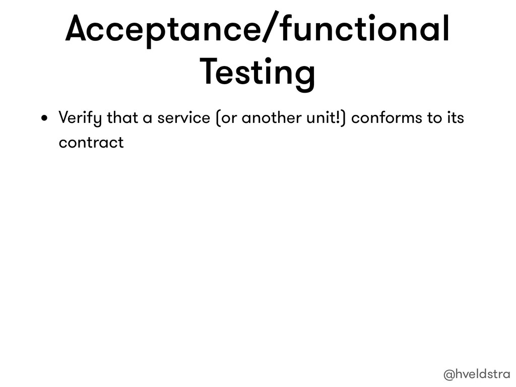 Acceptance/functional Testing • Verify that a s...
