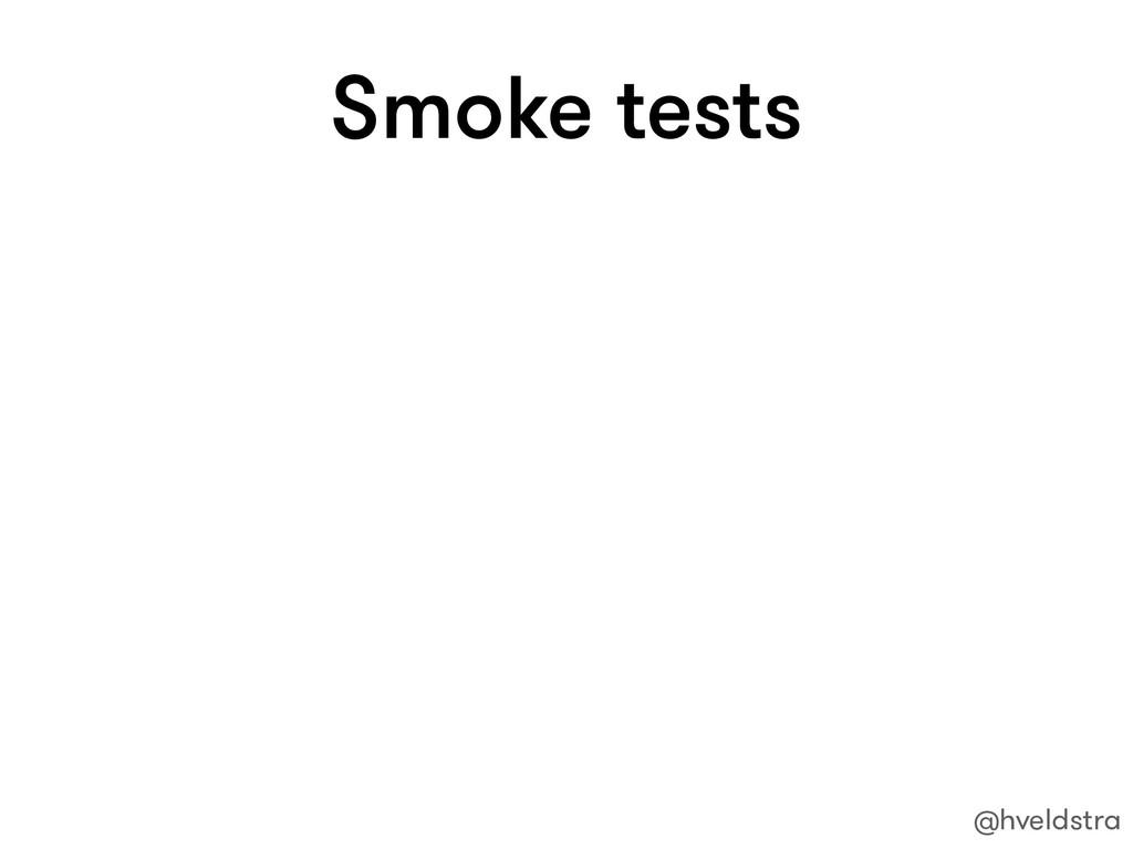 Smoke tests @hveldstra