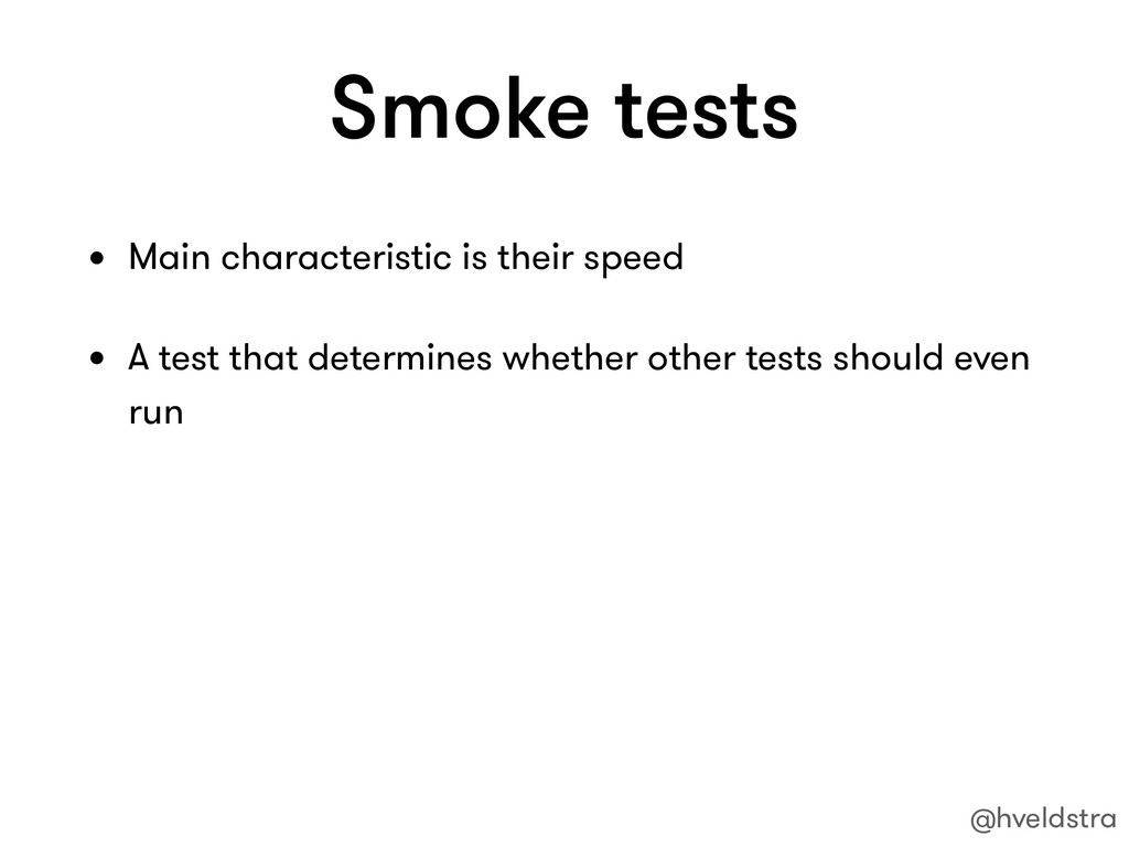 Smoke tests • Main characteristic is their spee...