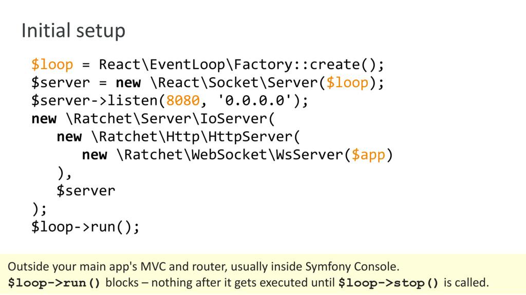 Initial setup $loop = React\EventLoop\Factory::...