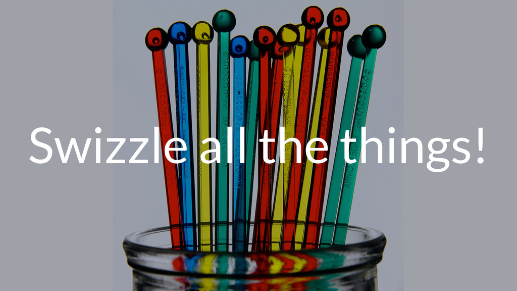 Swizzle all the things!