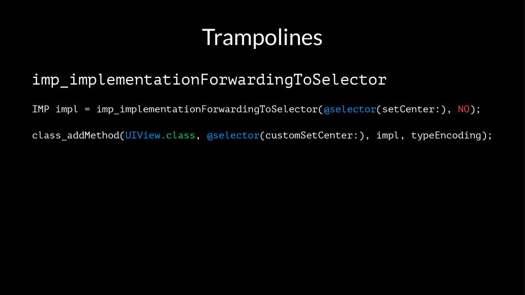 Trampolines imp_implementationForwardingToSelec...