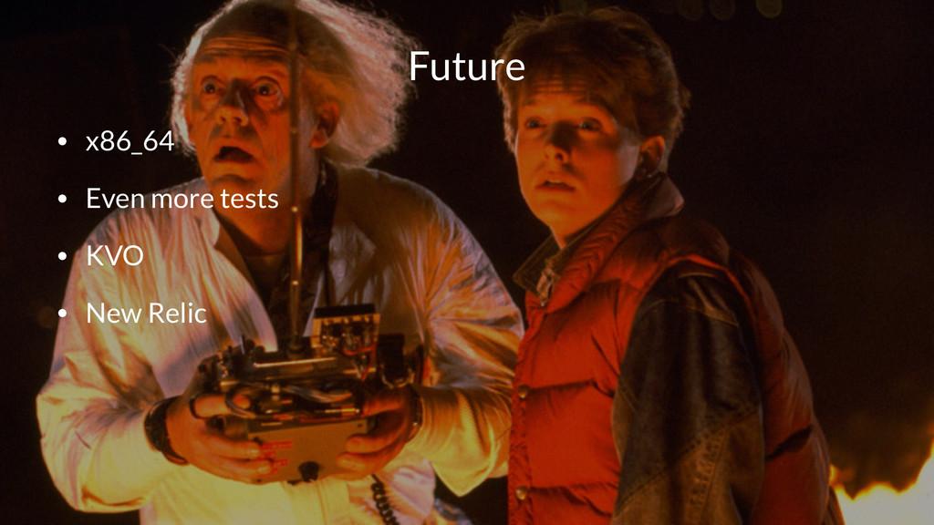Future • x86_64 • Even more tests • KVO • New R...