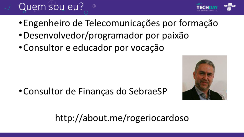 Quem sou eu? •Engenheiro de Telecomunicações po...