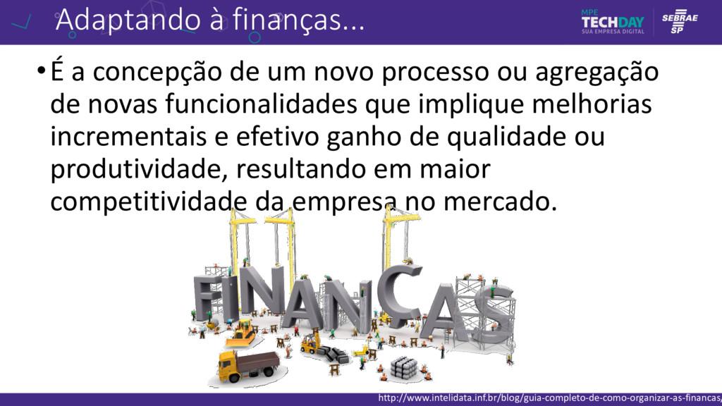 Adaptando à finanças... •É a concepção de um no...