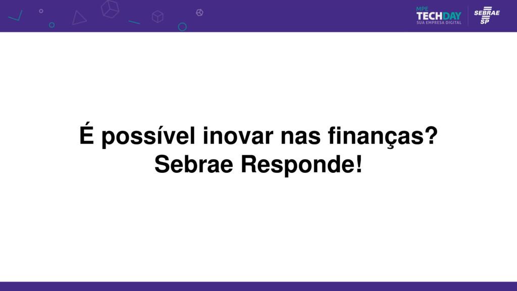 É possível inovar nas finanças? Sebrae Responde!