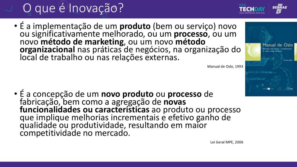 O que é Inovação? • É a implementação de um pro...