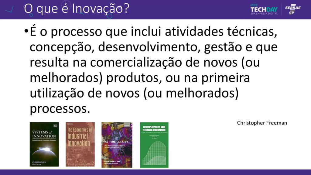 O que é Inovação? •É o processo que inclui ativ...