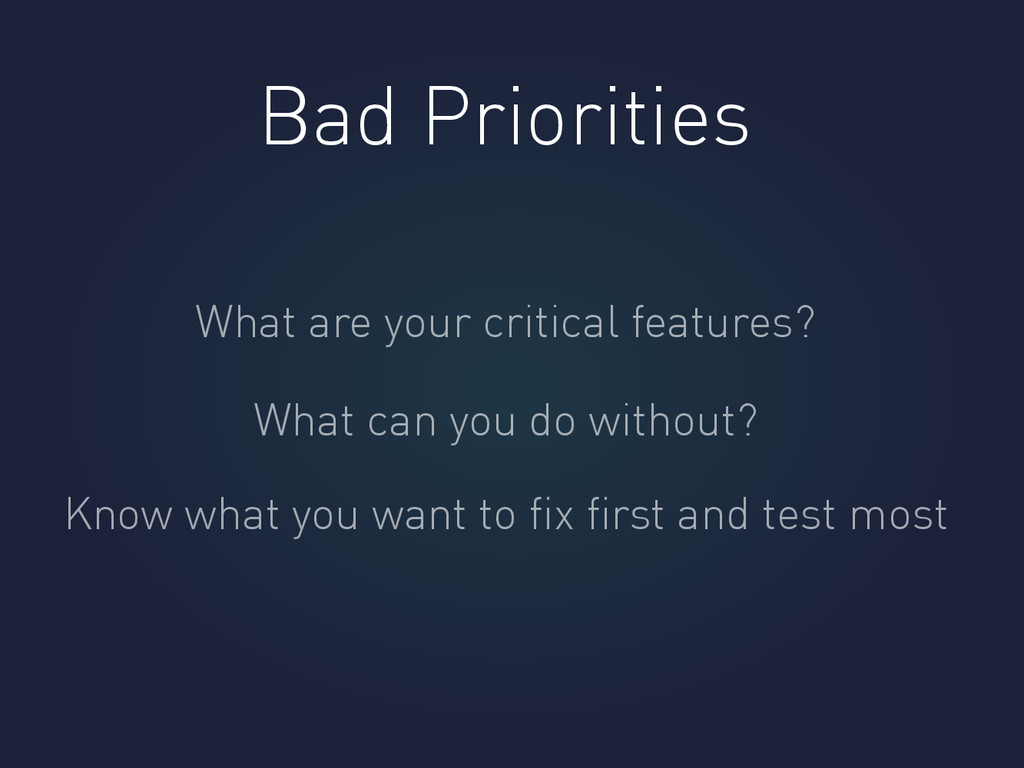 Bad Priorities What are your critical features?...