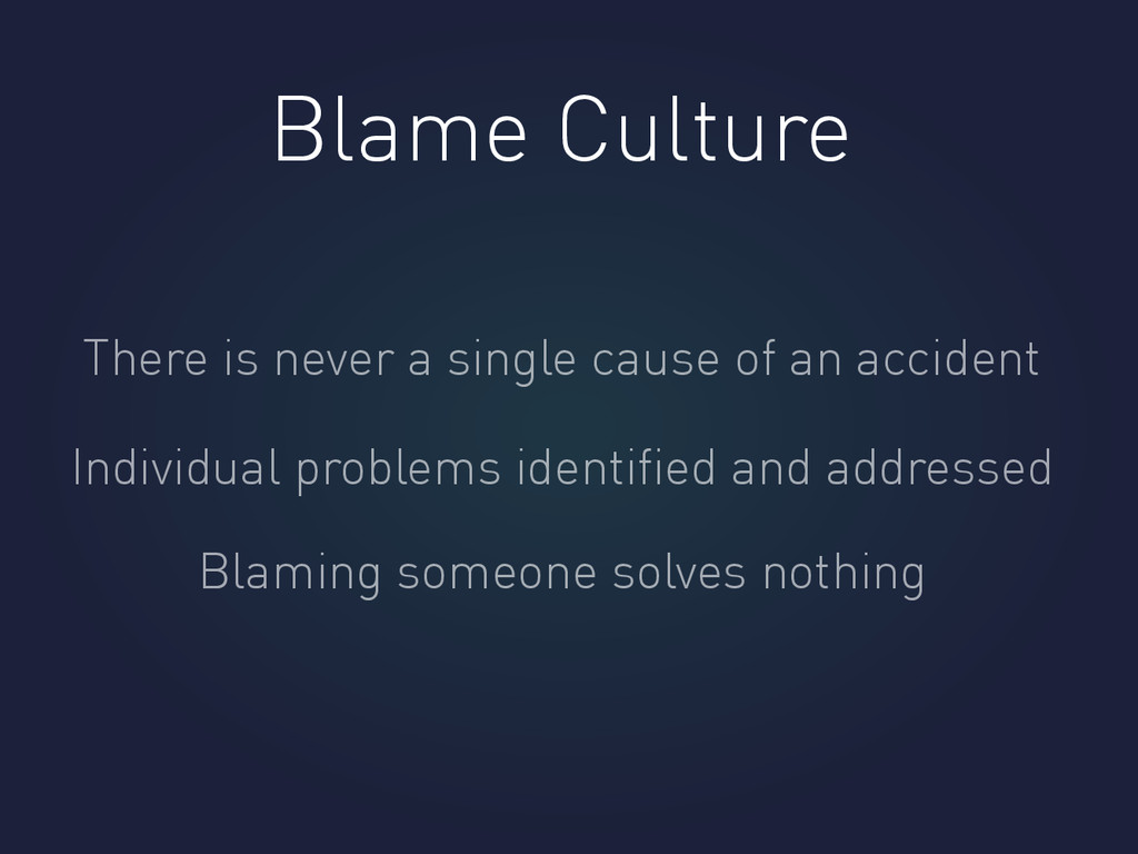 Blame Culture There is never a single cause of ...