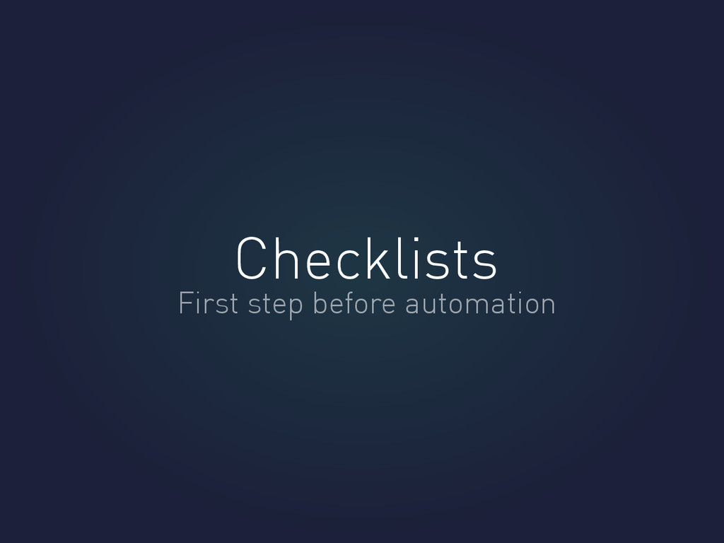 Checklists First step before automation