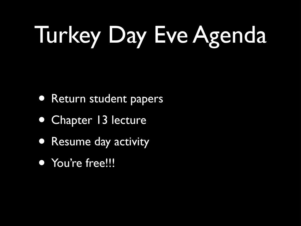 Turkey Day Eve Agenda • Return student papers •...