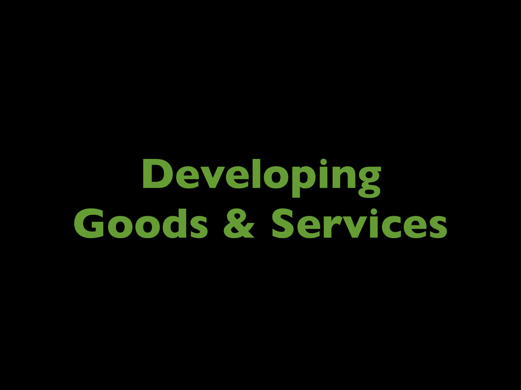 Developing Goods & Services