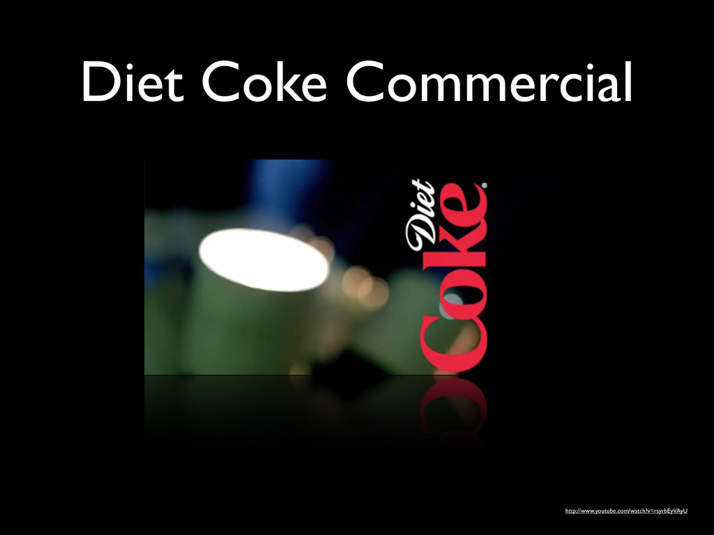 Diet Coke Commercial http://www.youtube.com/wat...