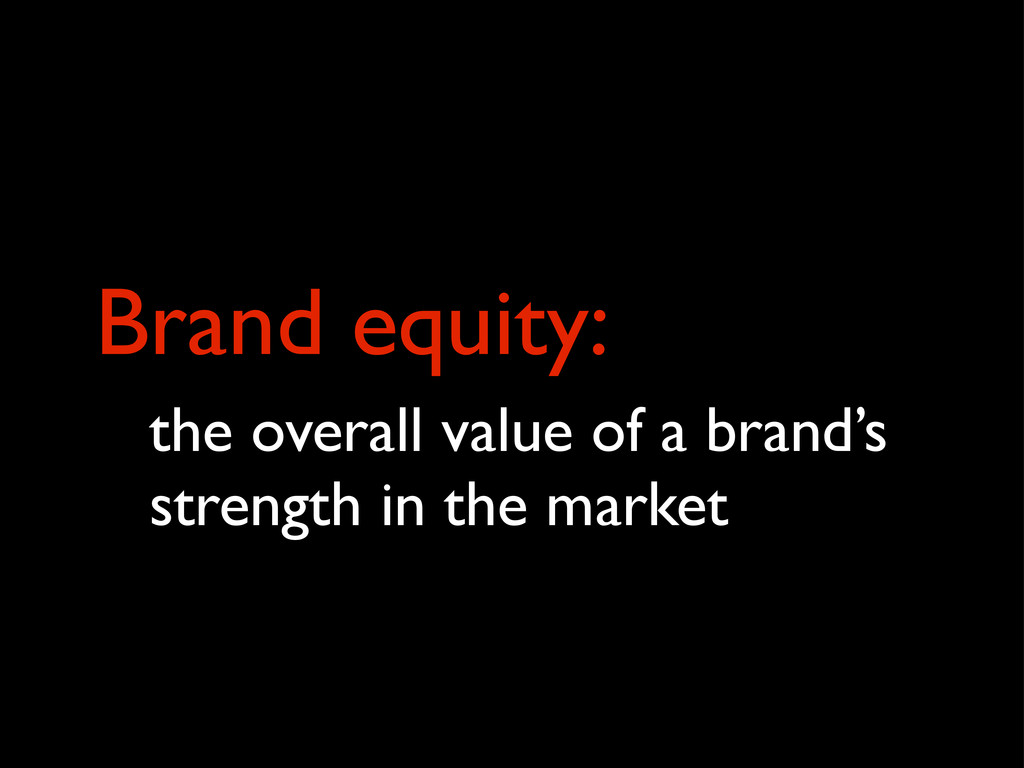 Brand equity: the overall value of a brand's st...