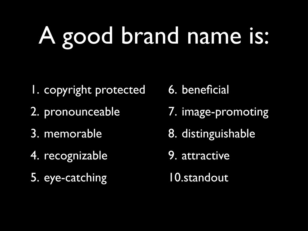 A good brand name is: 1. copyright protected 2....