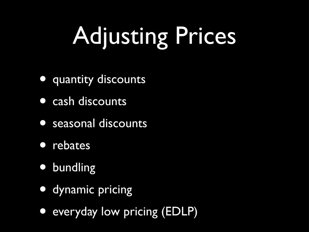 Adjusting Prices • Discounts) oQuantity) oCa...