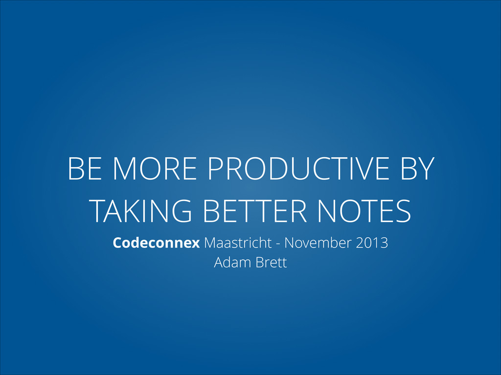 BE MORE PRODUCTIVE BY TAKING BETTER NOTES Codec...