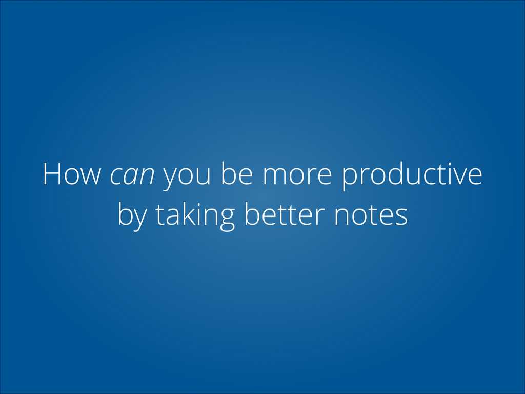 How can you be more productive by taking better...