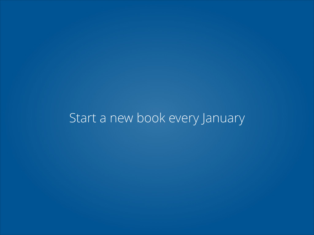 Start a new book every January