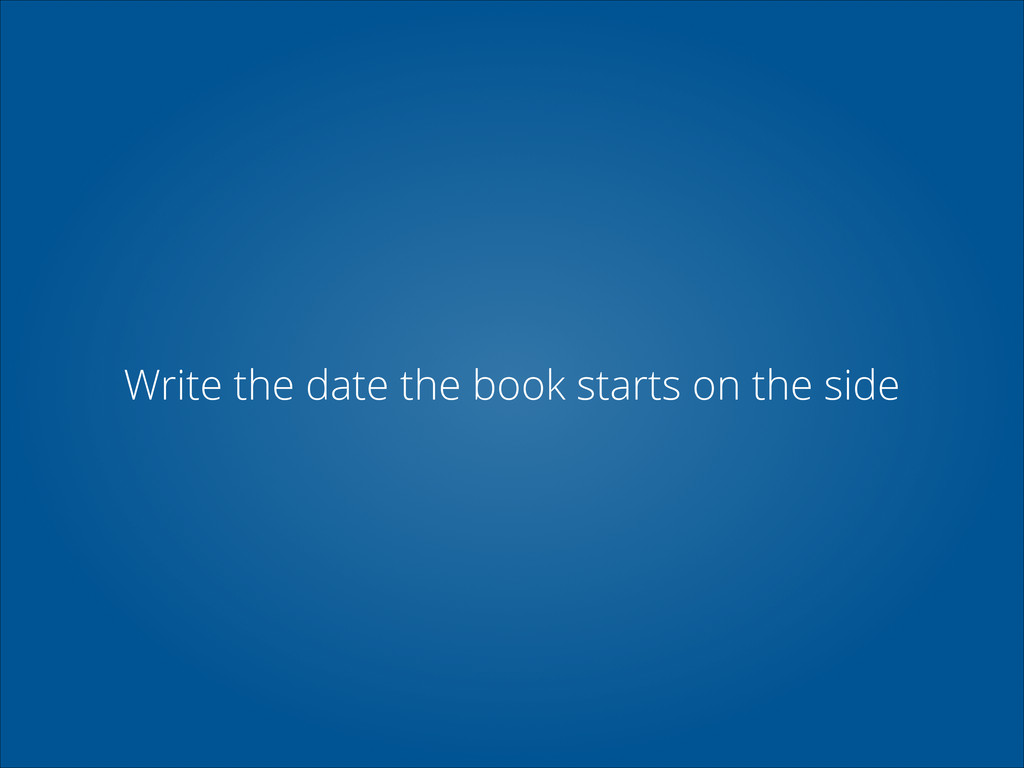 Write the date the book starts on the side