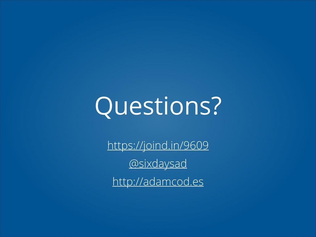 Questions? https://joind.in/9609 @sixdaysad htt...