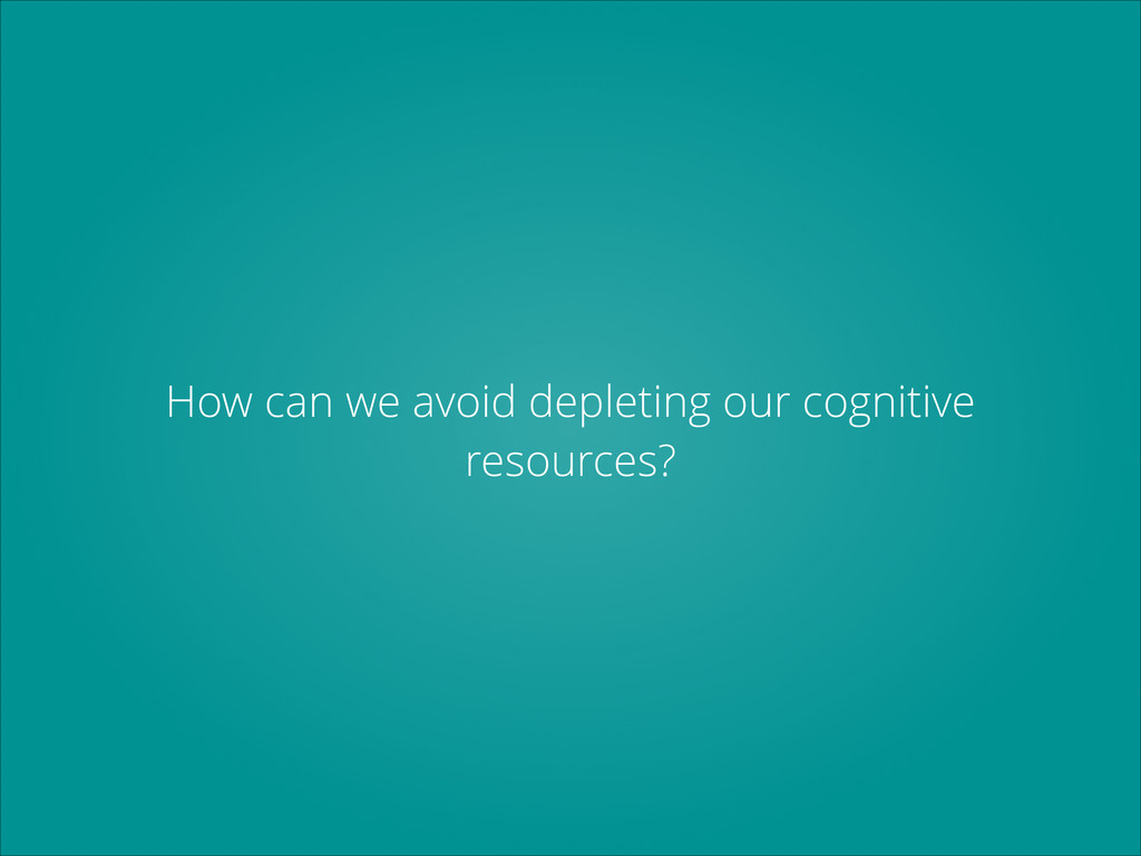 How can we avoid depleting our cognitive resour...