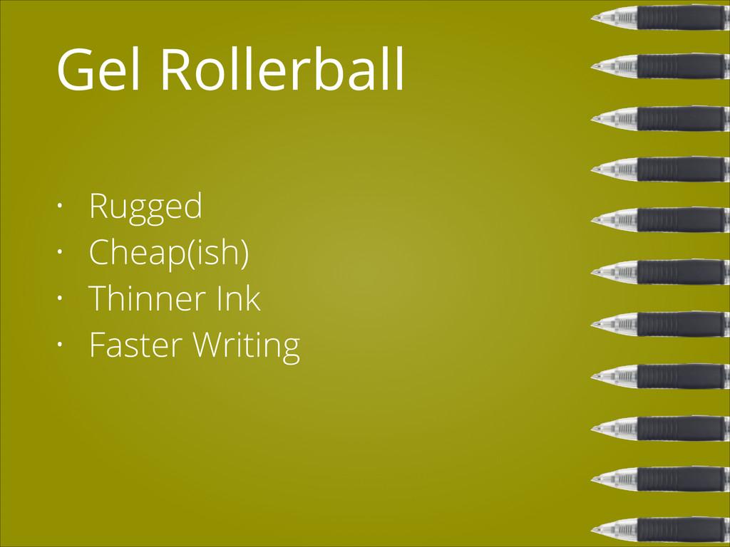 Gel Rollerball • Rugged • Cheap(ish) • Thinner ...