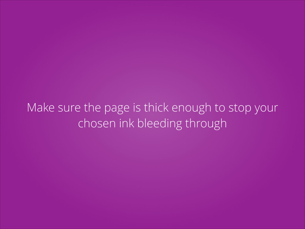 Make sure the page is thick enough to stop your...