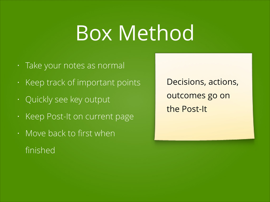 Box Method • Take your notes as normal • Keep t...