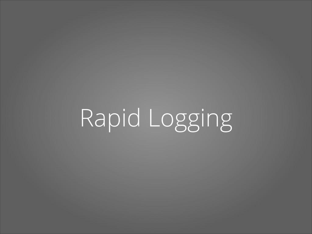 Rapid Logging