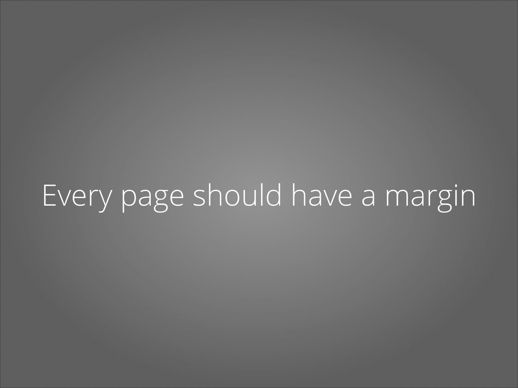 Every page should have a margin