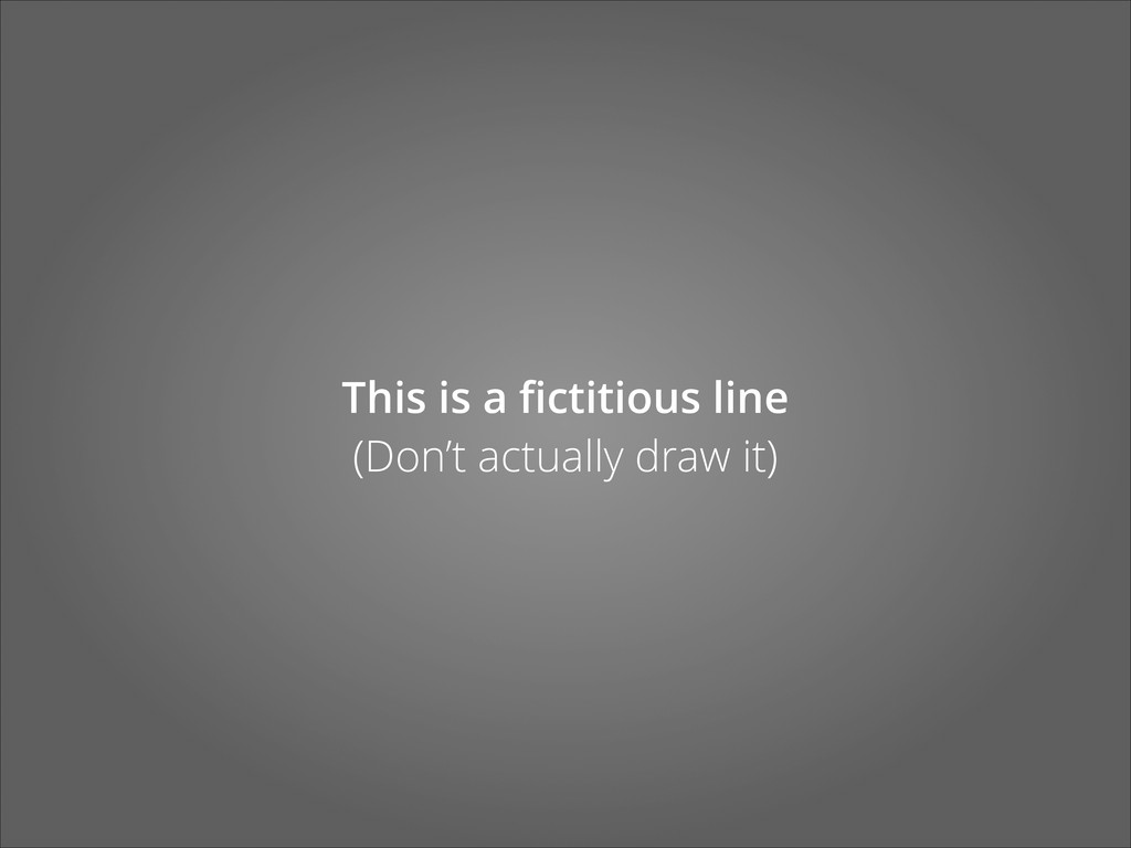 This is a fictitious line (Don't actually draw i...
