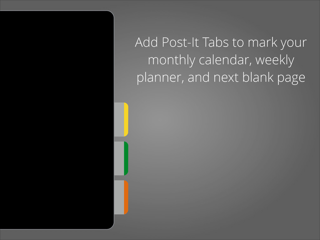Add Post-It Tabs to mark your monthly calendar,...