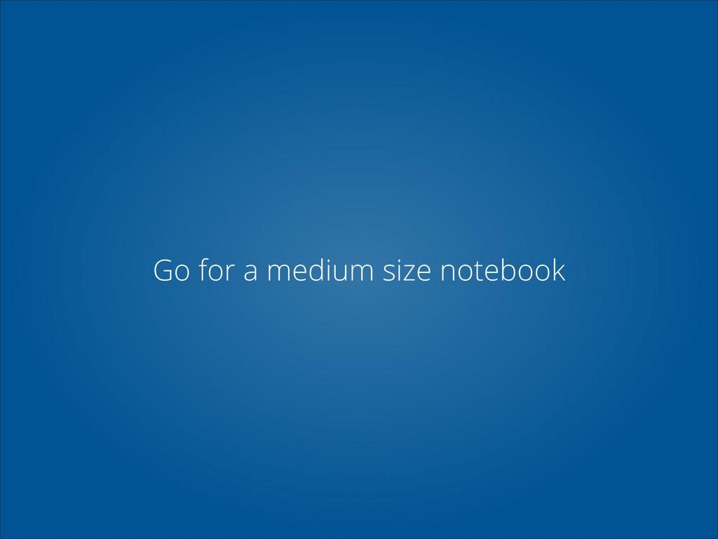 Go for a medium size notebook