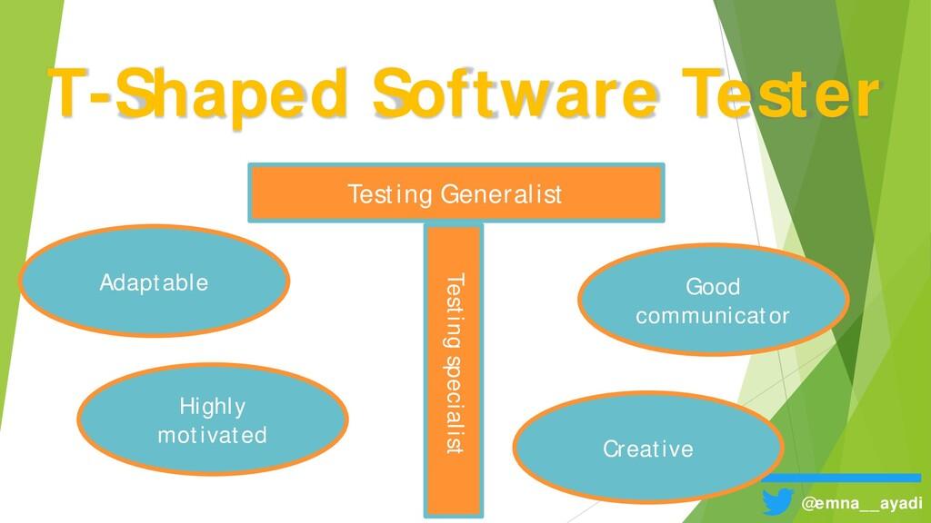 T-Shaped Software Tester @emna__ayadi Adaptable...