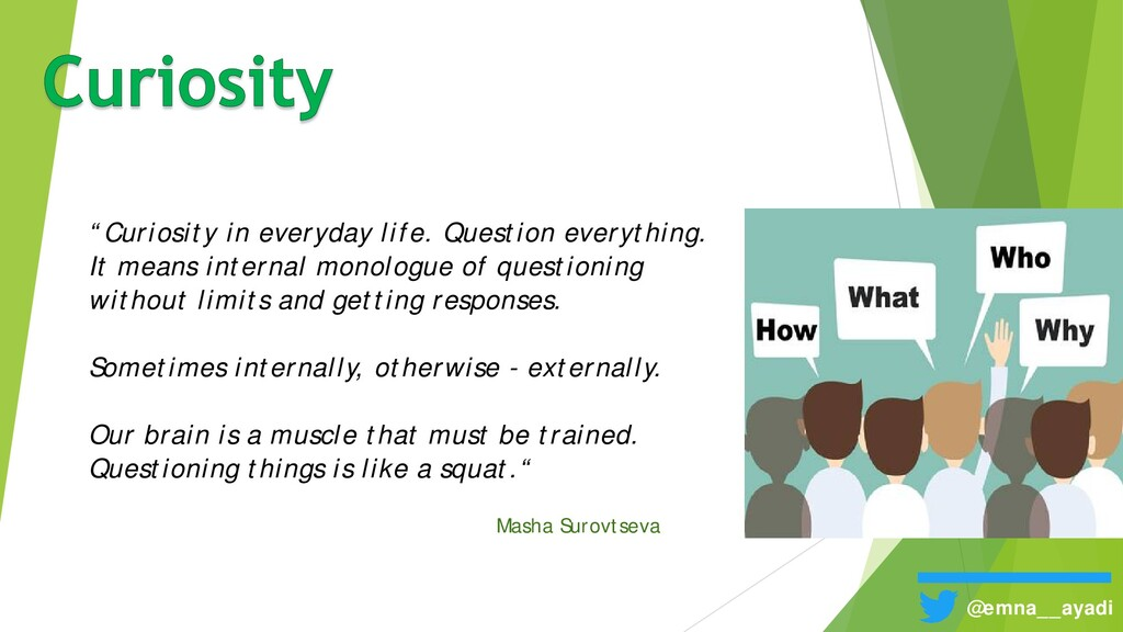 """Curiosity in everyday life. Question everythin..."