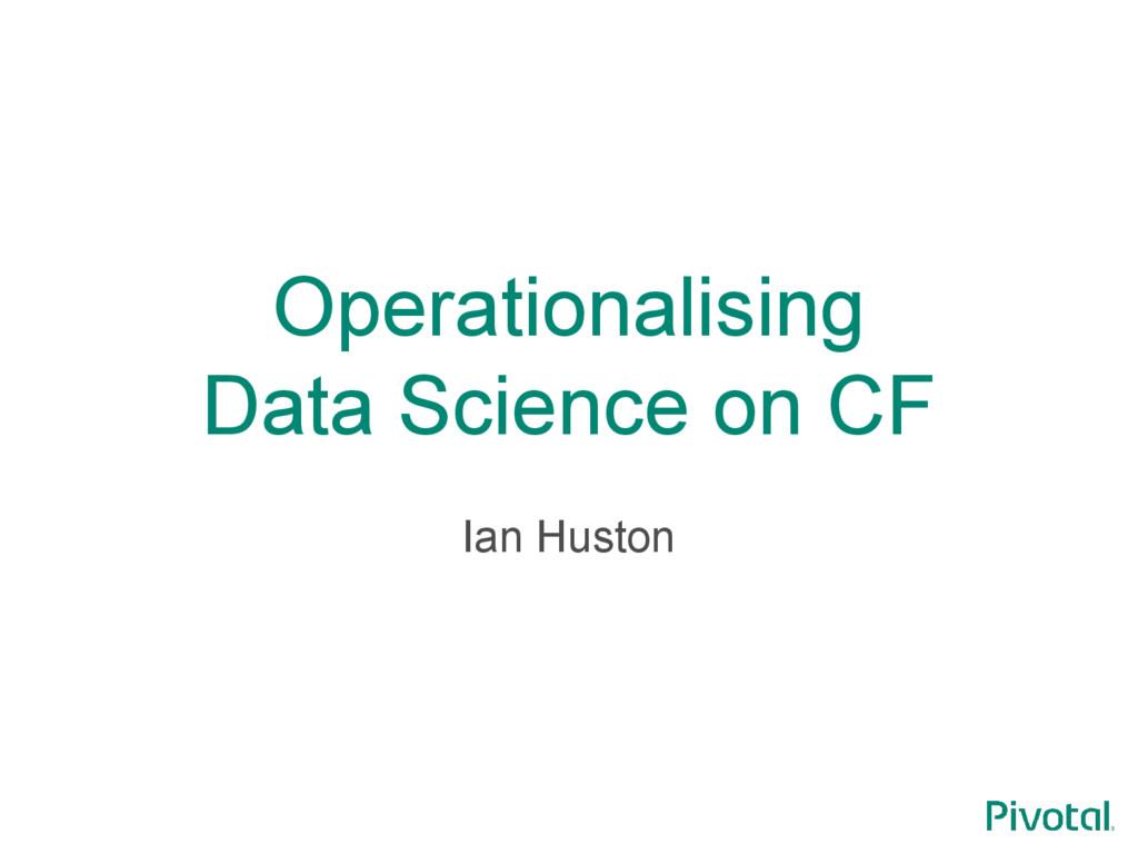 Operationalising Data Science on CF Ian Huston
