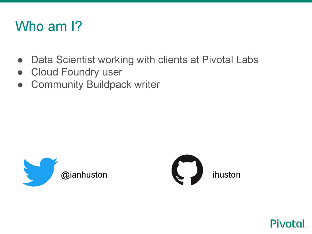 Who am I? ● Data Scientist working with clients...