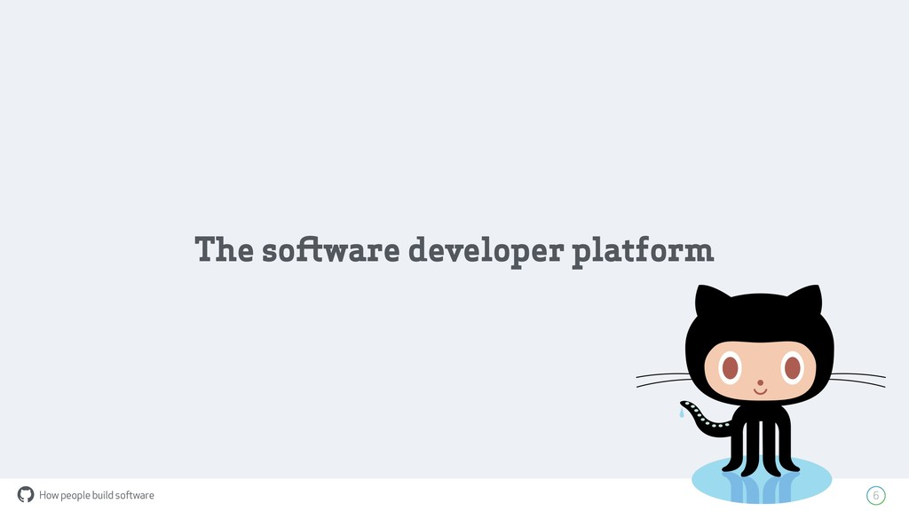 How people build software ! 6 The software deve...