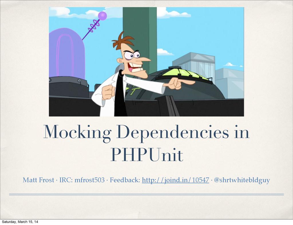 Mocking Dependencies in PHPUnit Matt Frost · IR...