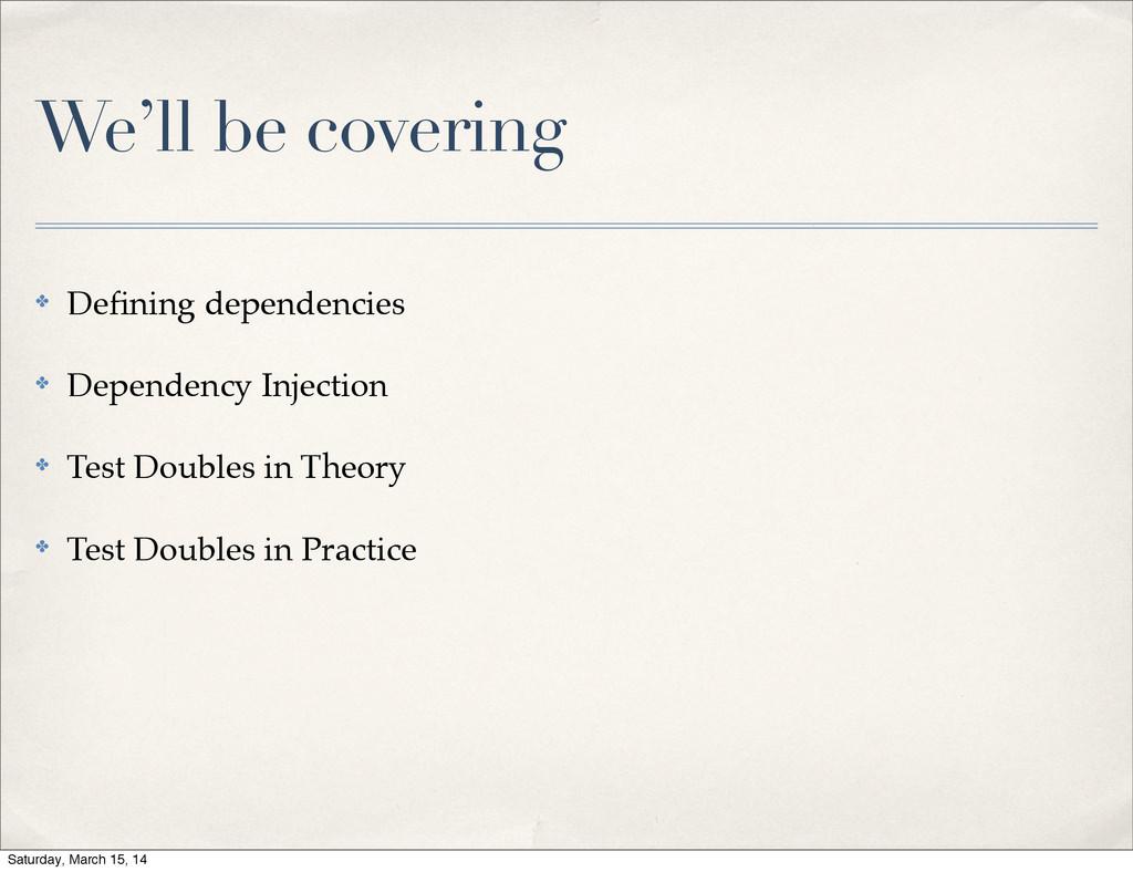 We'll be covering ✤ Defining dependencies ✤ Depe...