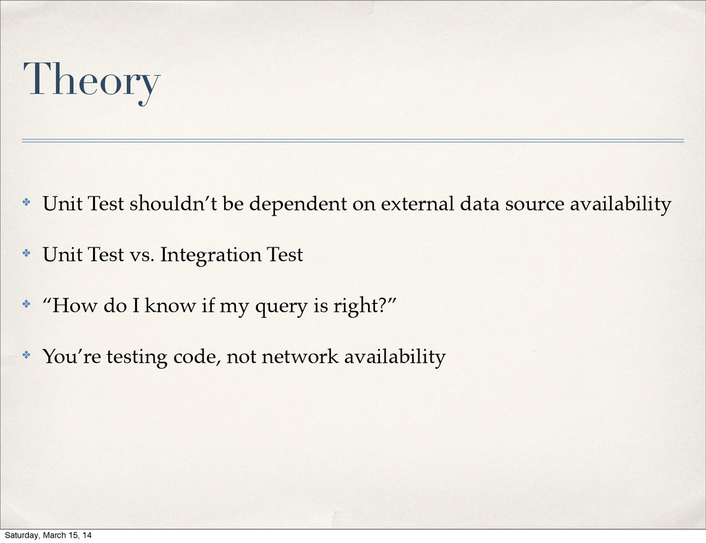 Theory ✤ Unit Test shouldn't be dependent on ex...