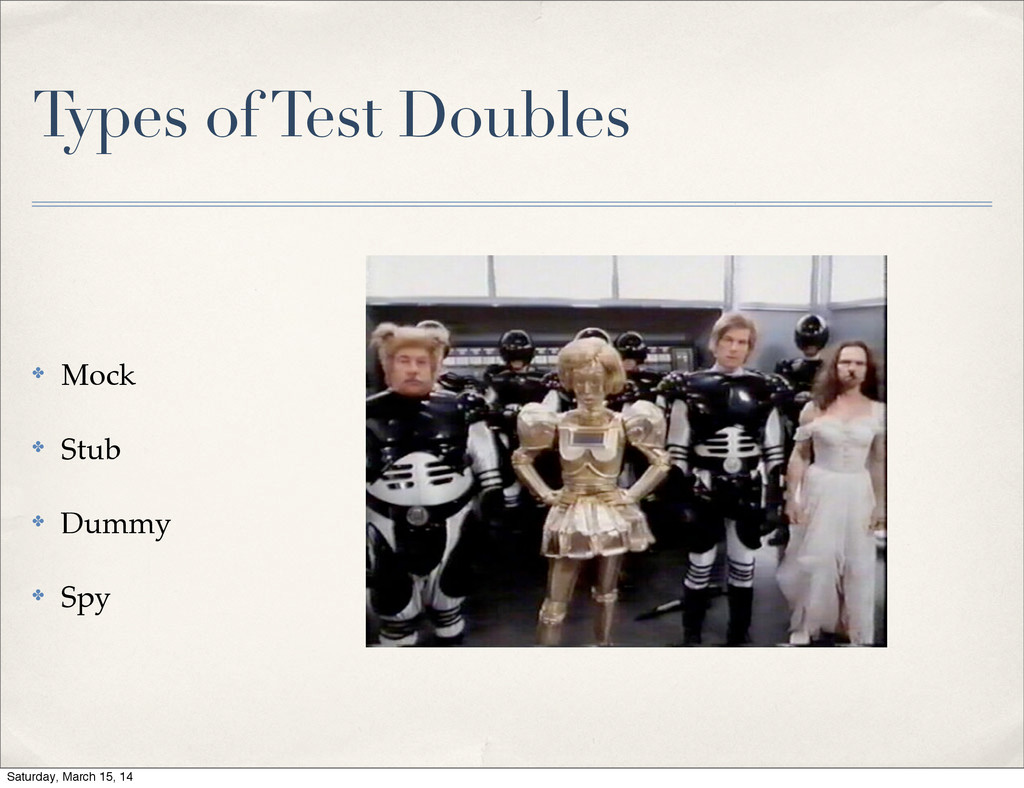 Types of Test Doubles ✤ Mock ✤ Stub ✤ Dummy ✤ S...