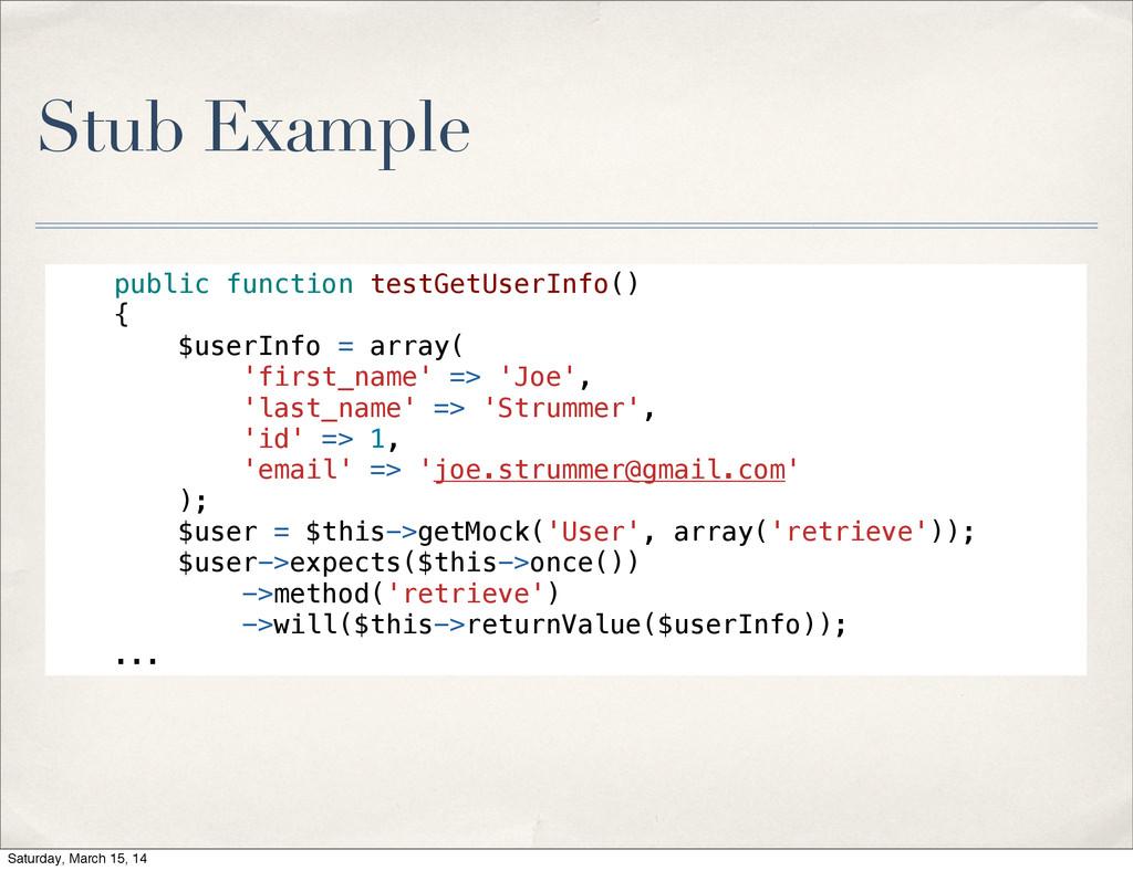 Stub Example public function testGetUserInfo() ...