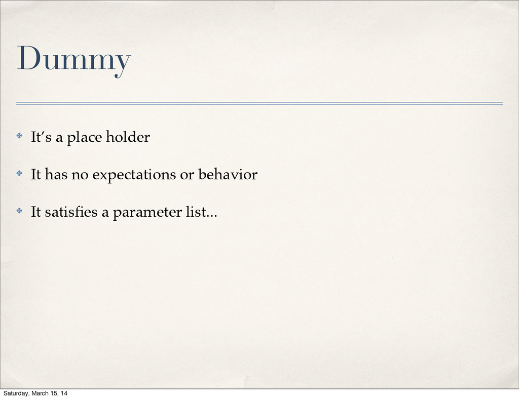 Dummy ✤ It's a place holder ✤ It has no expecta...