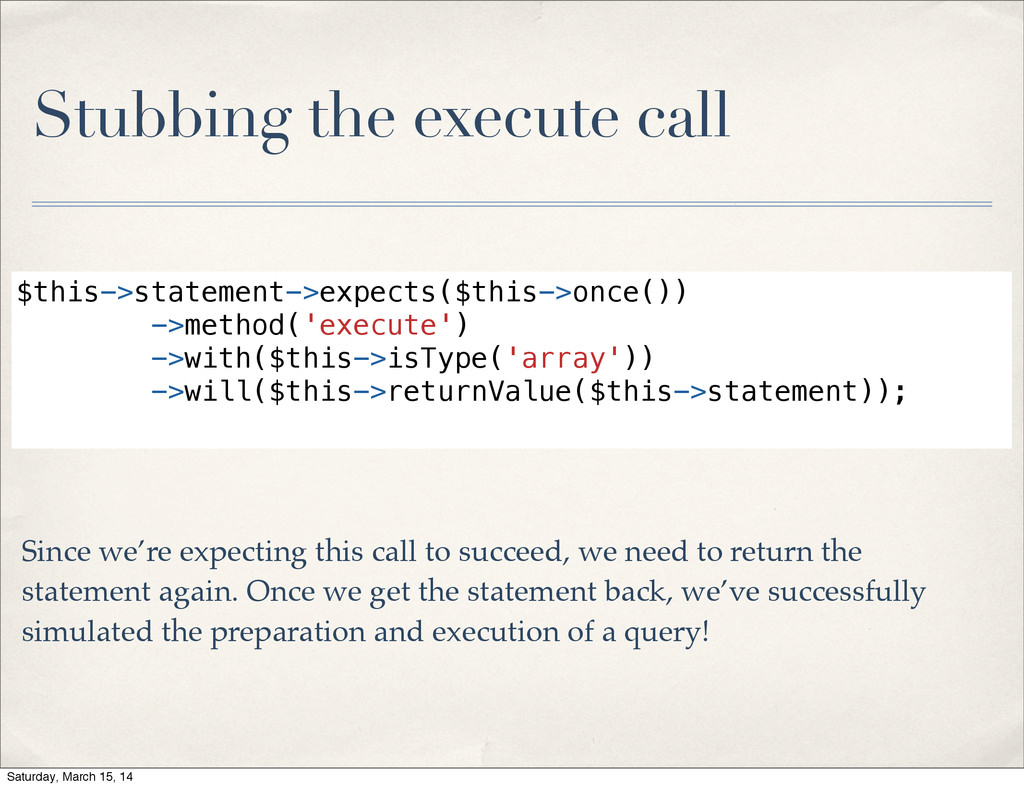 Stubbing the execute call $this->statement->exp...